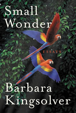 Small Wonder, by Barbara Kingsolver, one of many great nature books.
