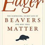 "Book cover for ""Eager: The Surprising, Secret Life of Beavers and Why They Matter""; the title text is red and black, and a black outline of a beaver rests on an off-white background"