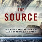 "Book cover for ""The Source: How Rivers Made America and America Remade Its Rivers"" showing an illustration detail of a roaring river and a photograph of a river delta"